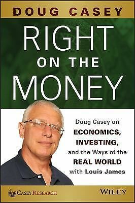 Right on the Money: Doug Casey on Economics, Investing, and the Ways of the Rea