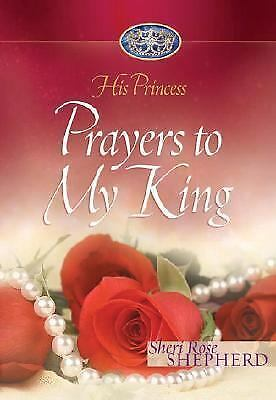 Prayers to My King (His Princess) by Shepherd, Sheri Rose