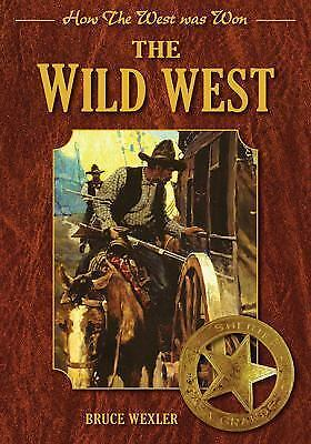 The Wild West: How the West Was Won by Wexler, Bruce