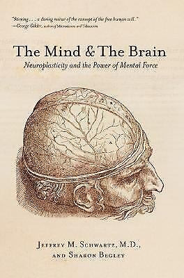 The Mind and the Brain: Neuroplasticity and the Power of Mental Force by Jeffre