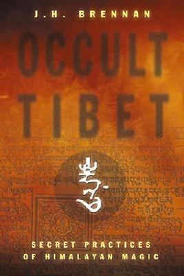 Occult Tibet: Secret Practices of Himalayan Magic by Brennan, J. H.