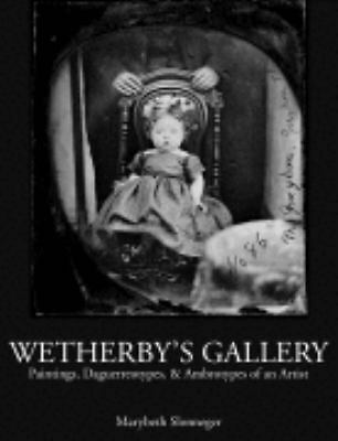 Wetherby's Gallery: Painting, Daguerreotypes, & Ambrotypes of an Artitst,