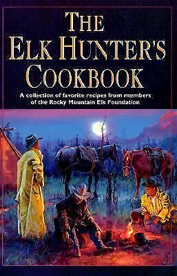 The Elk Hunter's Cookbook, From the Members of the Rocky Mountain Elk Foundation