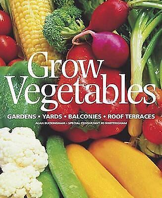 Grow Vegetables: Gardens - Yards - Balconies - Roof Terraces, Alan Buckingham