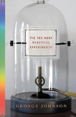 The Ten Most Beautiful Experiments by George Johnson (2008, Hardcover)