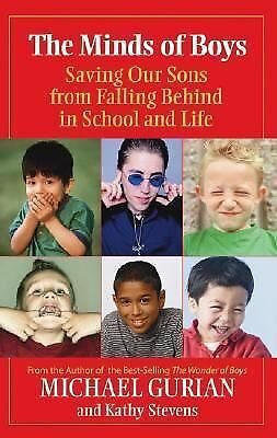 The Minds of Boys : Saving Our Sons from Falling Behind in School and Life by Mi