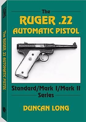 The Ruger .22 Automatic Pistol: Standard/ Mark I/ Mark II Series, Long, Duncan,