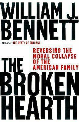 The Broken Hearth: Reversing the Moral Collapse of the American Family, Bennett,