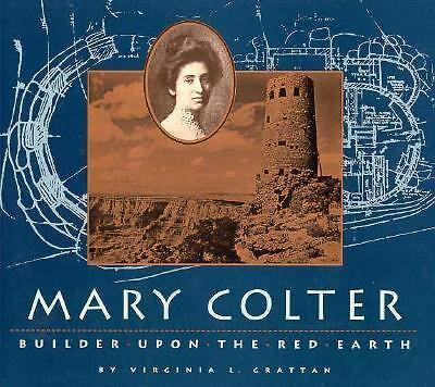 Mary Colter: Builder Upon the Red Earth (Grand Canyon Association), Grattan, Vir