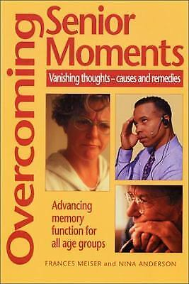 Overcoming Senior Moments: Vanishing Thoughts--Causes and Remedies, Nina Anderso