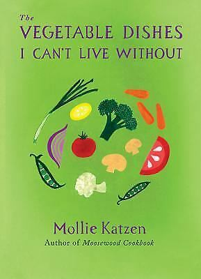 The Vegetable Dishes I Can't Live Without, Mollie Katzen, Good Condition, Book