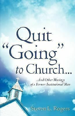 """QUIT """"GOING"""" TO CHURCH..., Rogers, Steven L, Good Book"""