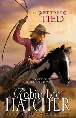 Fit to Be Tied (Sisters of Bethlehem Springs, The), Robin Lee Hatcher, Good Cond