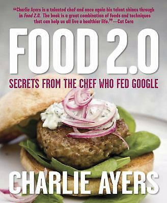 Food 2.0: Secrets from the Chef Who Fed Google, Charlie Ayers, Good Condition, B