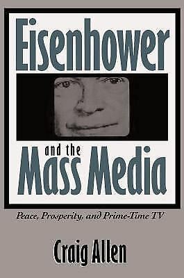 Eisenhower and the Mass Media: Peace, Prosperity, and Prime-time TV (Southern St