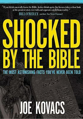 Shocked by the Bible: The Most Astonishing Facts You've Never Been Told: Joe Ko