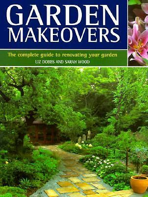 Garden Makeovers Complete Guide Reviving & Replenishing Your Yard by Dobbs/Wood
