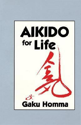 Aikido for Life by Gaku Homma (1993, Paperback, Reprint) Retail: $12.95