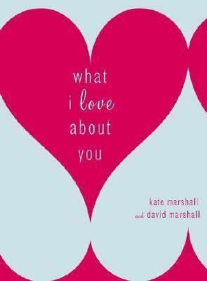 What I Love about You by David Marshall and Kate Marshall (2007, Hardcover)