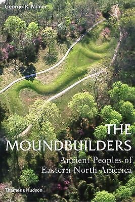 The Moundbuilders: Ancient Peoples of Eastern North America (Ancient Peoples an