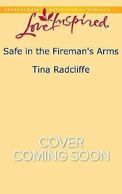 Safe in the Fireman's Arms (Love Inspired): Radcliffe, Tina