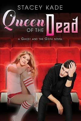 Queen of the Dead (A Ghost and the Goth Novel): Kade, Stacey
