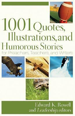 1001 Quotes, Illustrations, and Humorous Stories for Preachers, Teachers, and W