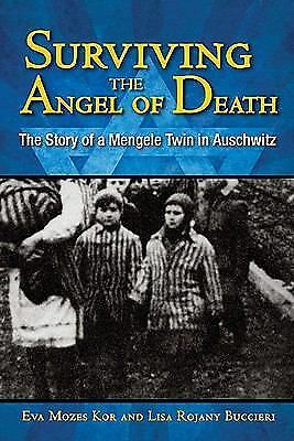 Surviving the Angel of Death: The Story of a Mengele Twin in Auschwitz: Eva Kor
