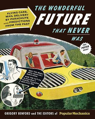 Popular Mechanics The Wonderful Future that Never Was: Flying Cars, Mail Delive
