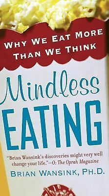 Mindless Eating: Why We Eat More Than We Think: Brian Wansink