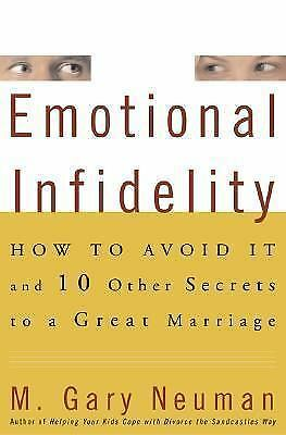 Emotional Infidelity : How to Avoid It and Ten Other Secrets to a Great...