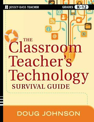 The Classroom Teacher's Technology Survival Guide by Johnson, Doug