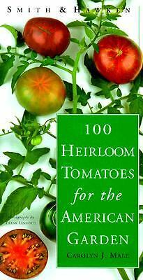 Smith & Hawken: 100 Heirloom Tomatoes for the American Garden by Male, Carolyn