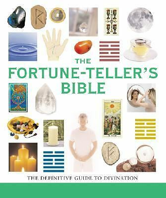 The Fortune-Teller's Bible: The Definitive Guide to the Arts of Divination by S