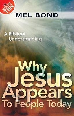 Why Jesus Appears to People Today: A Biblical Understanding, Bond, Mel, Acceptab