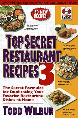 Top Secret Restaurant Recipes 3: The Secret Formulas for Duplicating Your Favor