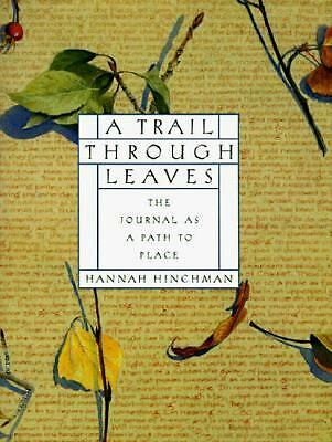 A Trail Through Leaves: The Journal as a Path to Place by Hinchman, Hannah