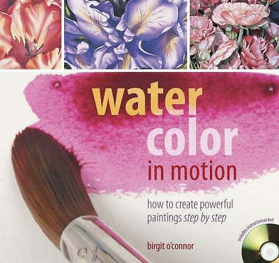 Watercolor in Motion: How to Create Powerful Paintings, Step by Step by Oconnor
