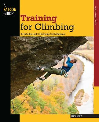 Training for Climbing, 2nd: The Definitive Guide to Improving Your Performance (