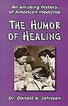 The Humor Of Healing: An Amusing History of American Medicine, Johnson, Donald A