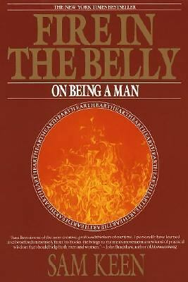Fire in the Belly : On Being a Man by Sam Keen 1992 PB $14.95