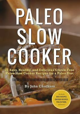 Paleo Slow Cooker: 75 Easy, Healthy, and Delicious Gluten-Free Paleo Slow Cooker