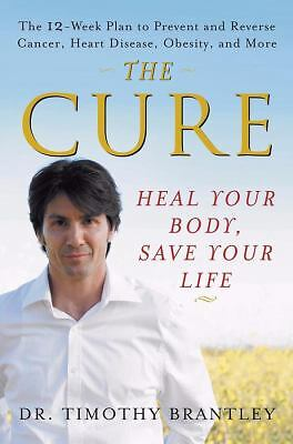 The Cure: Heal Your Body, Save Your Life by Brantley, Dr. Timothy