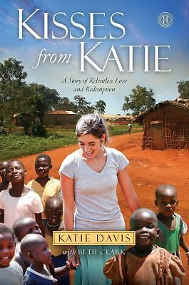 Kisses from Katie: A Story of Relentless Love and Redemption by Davis, Katie J.