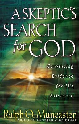A Skeptic's Search for God: Convincing Evidence for His Existence, Ralph O. Munc