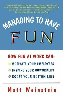 Managing to Have Fun: How Fun at Work Can Motivate Your Employees, Inspire Your