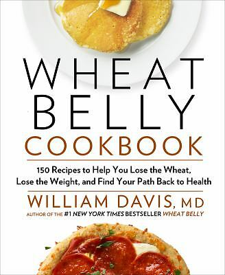 Wheat Belly Cookbook: 150 Recipes to Help You Lose the Wheat, Lose the Weight,