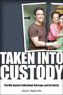 Taken Into Custody: The War Against Fathers, Marriage, and the Family, Stephen B