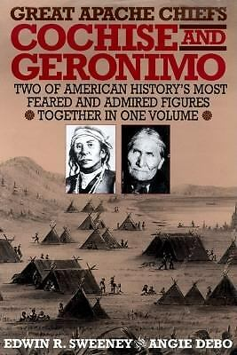Great Apache Chiefs: Cochise and Geronimo, Debo, Angie, Sweeney, Edwin R., Good
