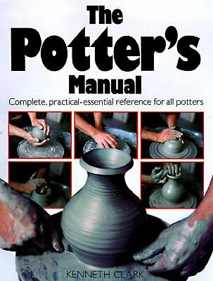 Potter's Manual: Complete, Practical Essential Reference for All Potters n